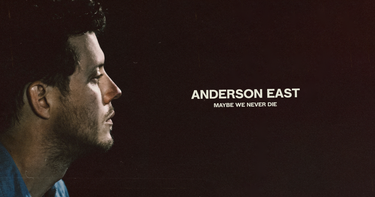 Anderson East Maybe We Never Die Tour Dates 2021 Calendar