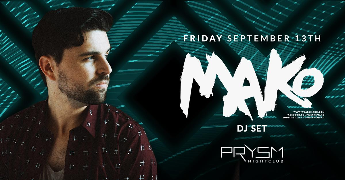 Mako at Prysm - Friday, Sep 13 - Guestlist, Tickets, and Bottle
